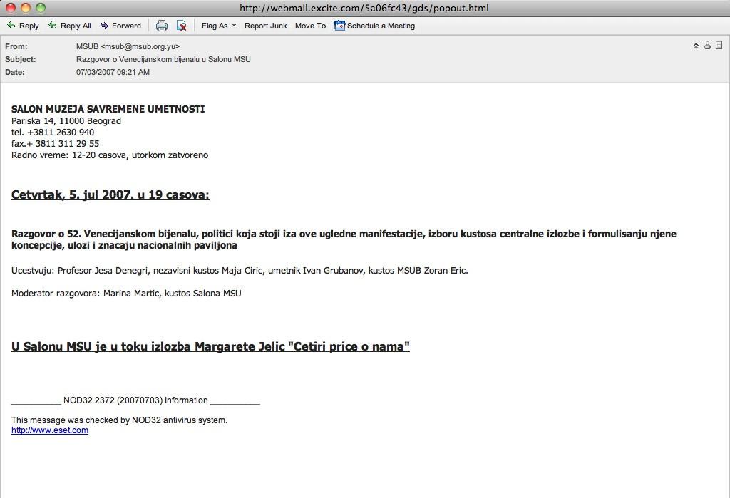 e-mail upućen od strane MSUB-a, u kojem je prosleđena informacija i najava za razgovor o 52. Venecijanskom bijenalu u kojem je umesto učesnika Venecijanskog bijenala, na razgovor pozvan učesnik Istanbulskog bijenala!?  screenshot e-maila upućenog Zoranu Naskovskom, komentar: Zoran Naskovski
